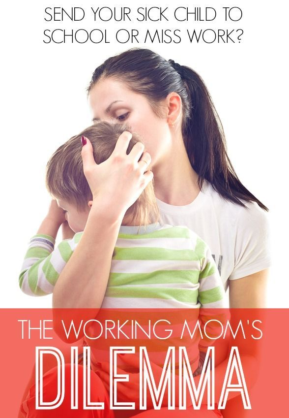 Working moms have to make tough calls when their kiddo doesn't feel well. Sending sick child to school means having to call off work or work from home.