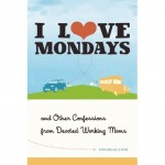 I Love Mondays: And Other Confessions from Devoted Working Moms by Michelle Cove