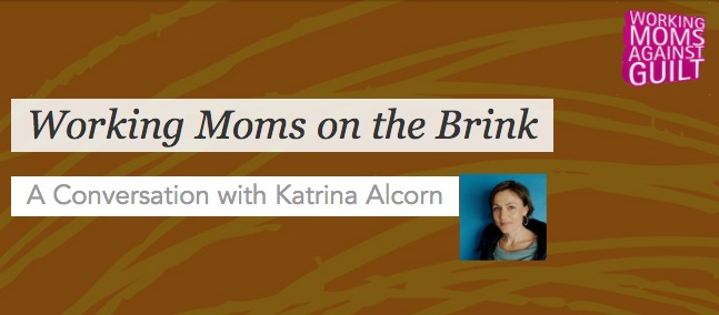 Join the bloggers of Working Moms Against Guilt and Katrina Alcorn for a lively discussion about the dysfunction between our careers and home lives--and the ultimate consequences to our health.