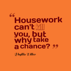 Housework-cant-kill-you-but__quotes-by-Phyllis-Diller-52-250x250