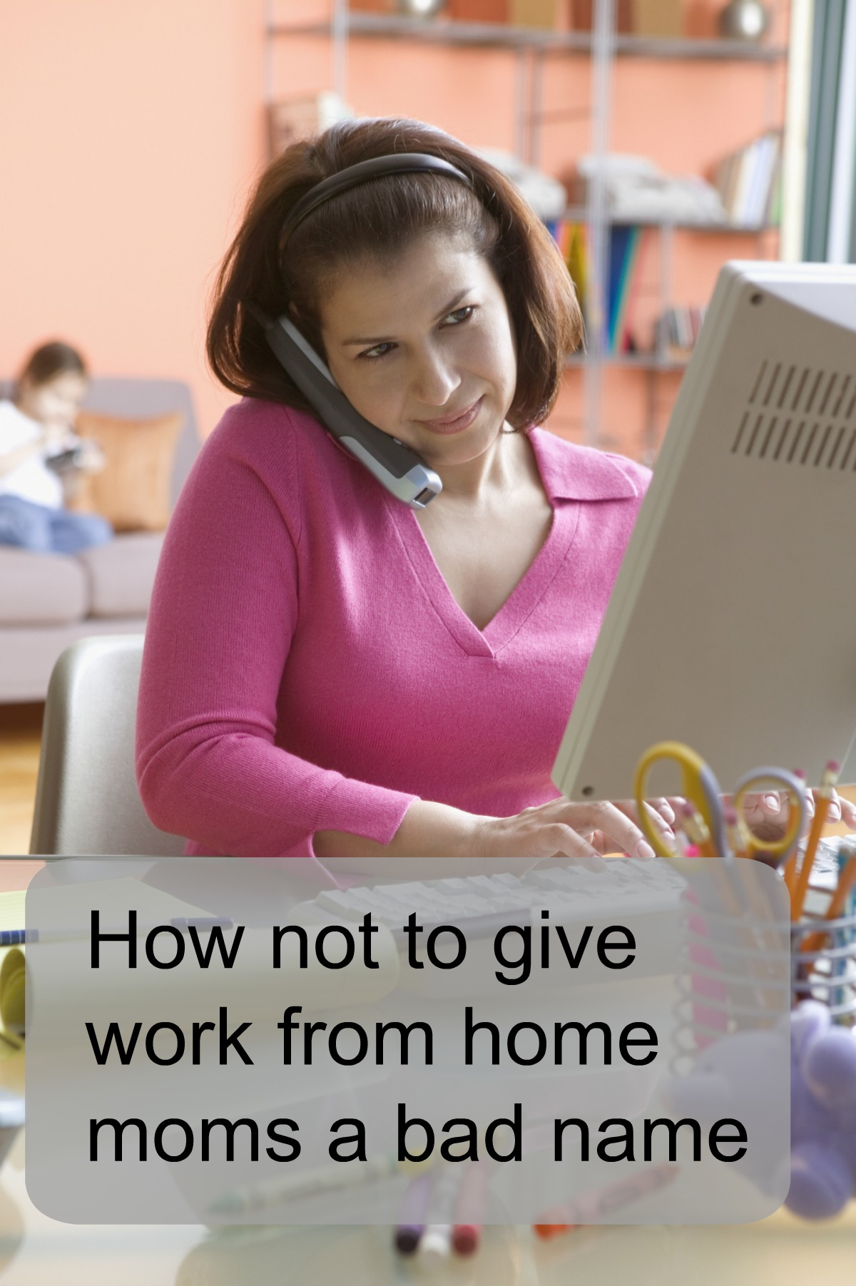 Work from home moms face special challenges. Here's how to handle the job like a pro.