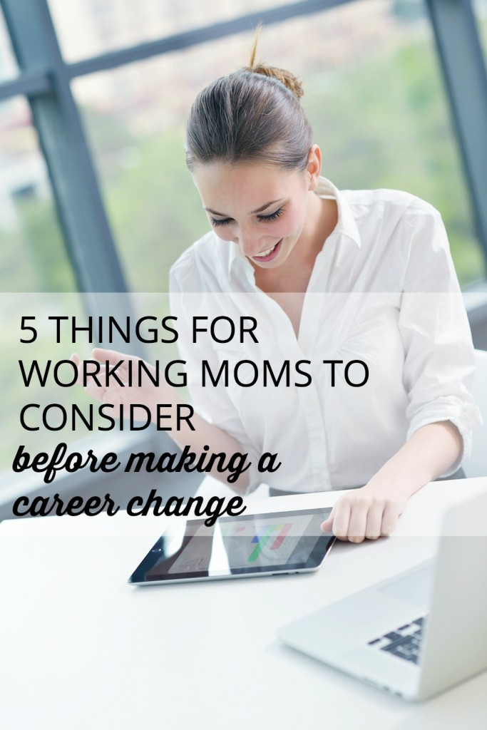 My career change as a working mom was a difficult decision. Here are five things to consider before making a career change of your own.