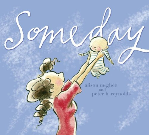 Someday by Alison McGhee: A mother's love leads to a mother's dream—every mother's dream—for her child to live life to its fullest. Click to see our full list of the best books for kids, grouped by age.