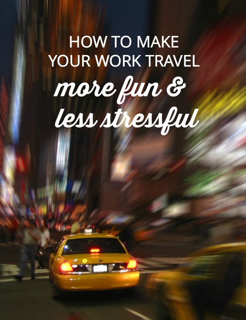 Lousy food, bad weather, cancelled flights, lost reservations—business travel can be fraught with misery. Here are tips to make your next work trip more fun.