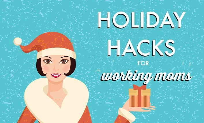 Holiday Hacks for Working Moms