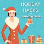 It's the most wonderful time of the year—and most stressful (for working moms, that is). Check out our top holiday hacks to make the season bright for YOU.