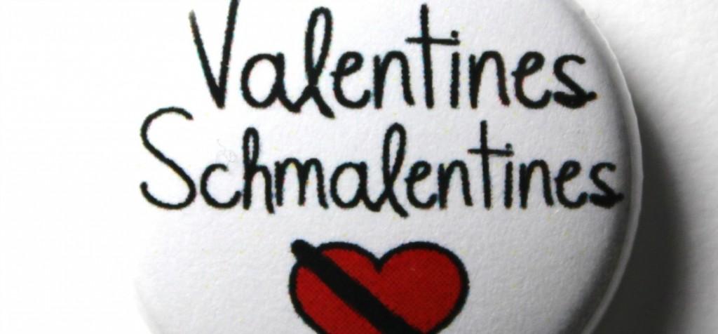 Valentine's Day, Schmalentine's Day…