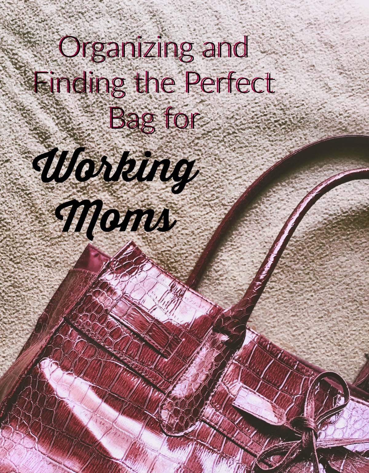 A perfect handbag can be a working mom's secret weapon. Here's how to find and organize your bag to help you juggle it all!